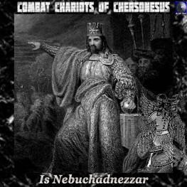 Combat Chariots of Chersonesus - Is Nebuchadnezzar