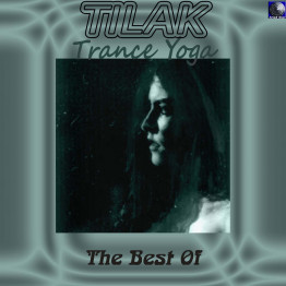 Tilak: Trance Yoga - The Best of